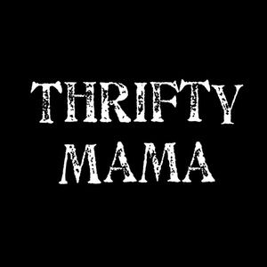 STAY THRIFTY, MAMA!